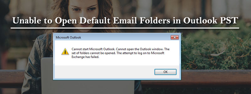 Cannot Open Your Default Email Folders (xxx.Pst) In Outlook