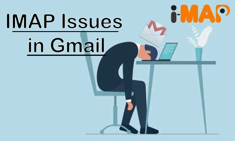 IMAP Issues in Gmail: Reasons and Fixes